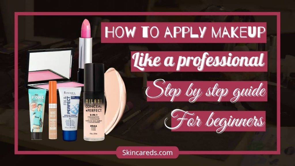 How to Apply Makeup Step by Step Like a Professional for Beginners